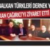 Güneşli Balkan Türkleri Derneği Çağırıcı'yı ziyaret etti