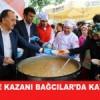 KARDEŞLİK KAZANI BAĞCILAR'DA KAYNADI