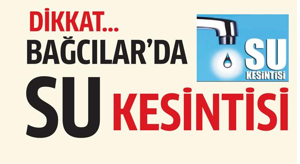 Bağcılar'da bazı mahallelerde su kesintisi uygulanacak