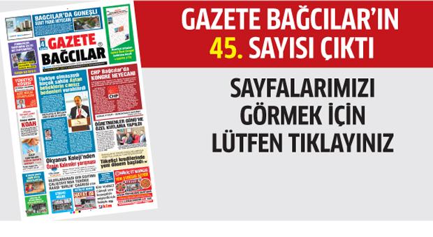 Gazete Bağcılar'ın 45. sayısı çıktı..