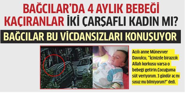 Bağcılar'da 4 aylık bebeği iki çarşaflı kadın mı kaçırdı?