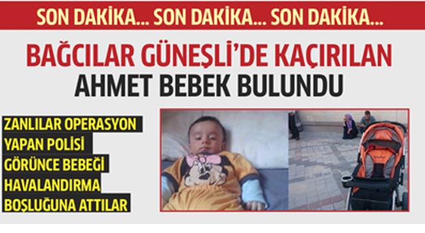 Bağcılar'da kaçırılan bebek bulundu..
