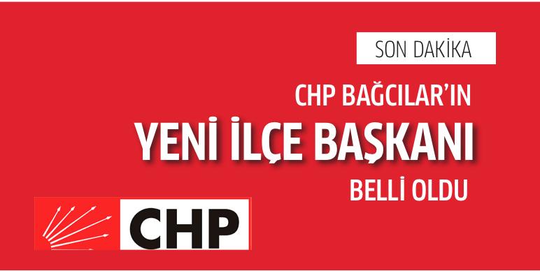 CHP Bağcılar İlçe Başkanı kim oldu?
