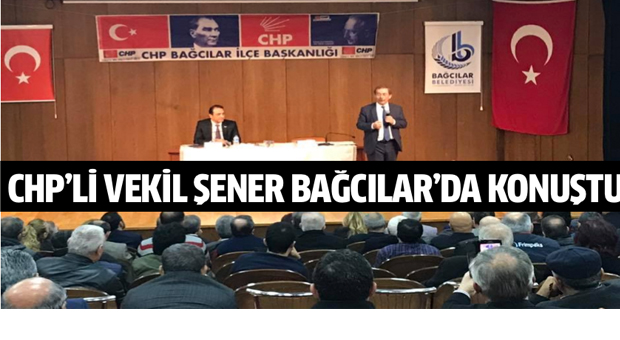 CHP'li vekil Abdüllatif Şener Bağcılar'da konuştu.