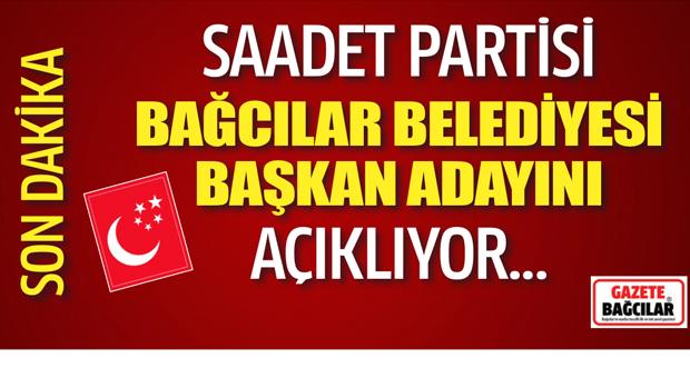 Saadet Partisi Bağcılar Belediyesi Başkan Adayını Açıklıyor.