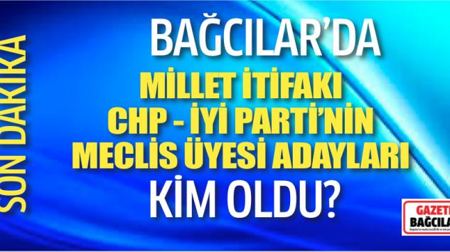 CHP-İYİ Parti'nin Meclis Üyesi Adayları kimler oldu?