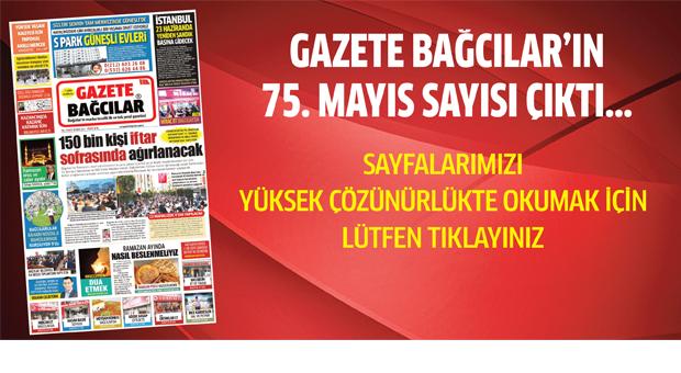 Gazete Bağcılar'ın 75. Mayıs Sayısı Çıktı…