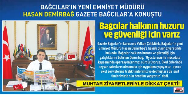 Bağcılar'ın yeni  Emniyet Müdürü Hasan Demirbağ Gazete Bağcılar'a konuştu