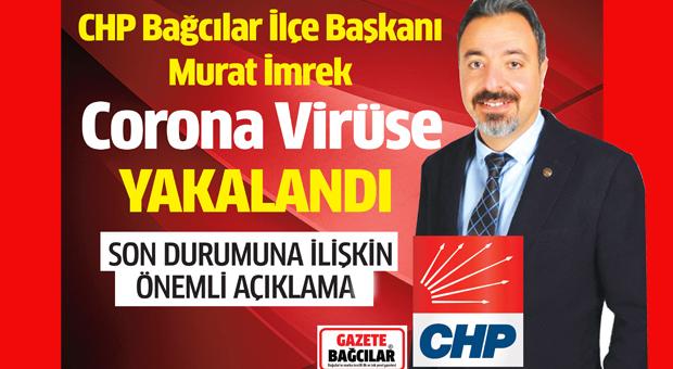 CHP Bağcılar İlçe Başkanı Murat İmrek Corona Virüse yakalandı