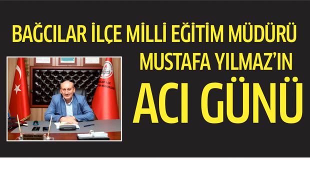 Bağcılar İlçe Milli Eğitim Müdürü Mustafa Yılmaz'ın acı günü