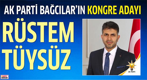 AK Parti Bağcılar İlçe Başkanlığı'nın kongre adayı RÜSTEM TÜYSÜZ