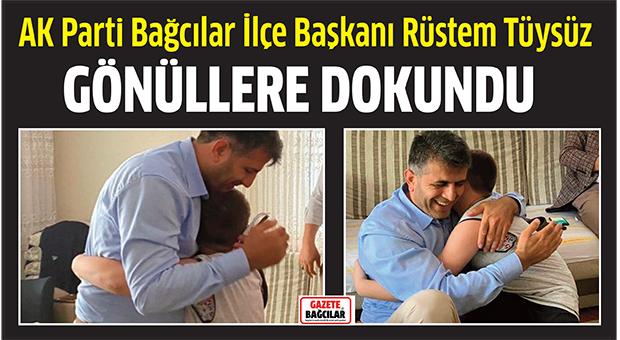 AK Parti Bağcılar İlçe Başkanı Rüstem Tüysüz, gönüllere dokundu