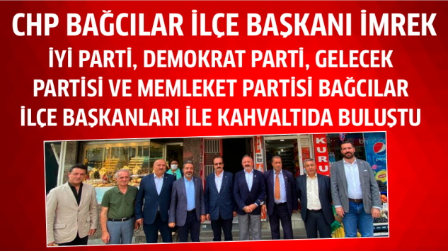 CHP Bağcılar, dört siyasi parti ilçe başkanları ile kahvaltıda buluştu